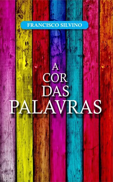"Livro ""A Cor das Palavras"", de Francisco Silvino, será lançado nesta quinta-feira, 02 de agosto"